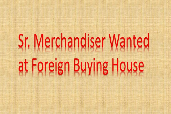 Sr. Merchandiser Wanted at Foreign Buying House